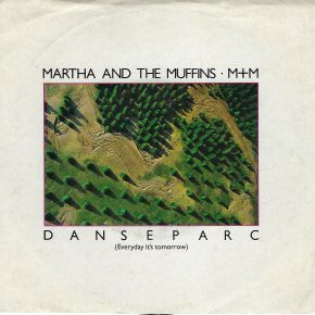 "Martha and the Muffins – ""Danseparc (Everyday It's Tomorrow)"" b/w ""Whatever Happened to Radio Valve Road"" (WAKE 1)"