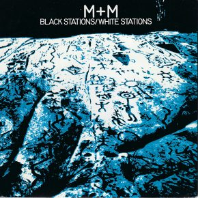 "M+M – ""Black Stations/White Stations"" b/w ""Xoa Oho"" (WAKE 7)"