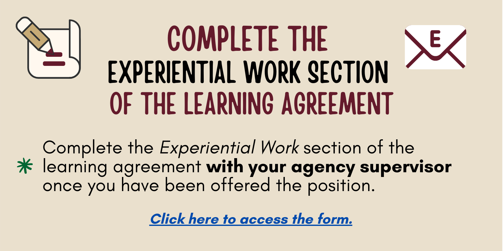 Complete the Experiential Work Section of the Learning Agreement. Click here to access the form.