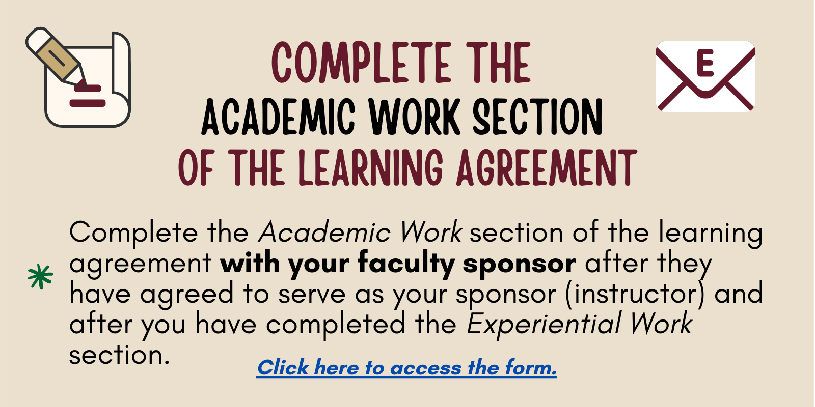 Complete the Academic Work Section of the Learning Agreement. Click here to access the form.