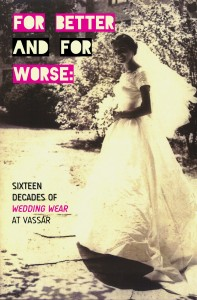 "Postcard Image for ""For Better and For Worse: Sixteen Decades of Wedding Wear at Vassar"" with text over an image of a 1950's bride outdoors in sunlight"